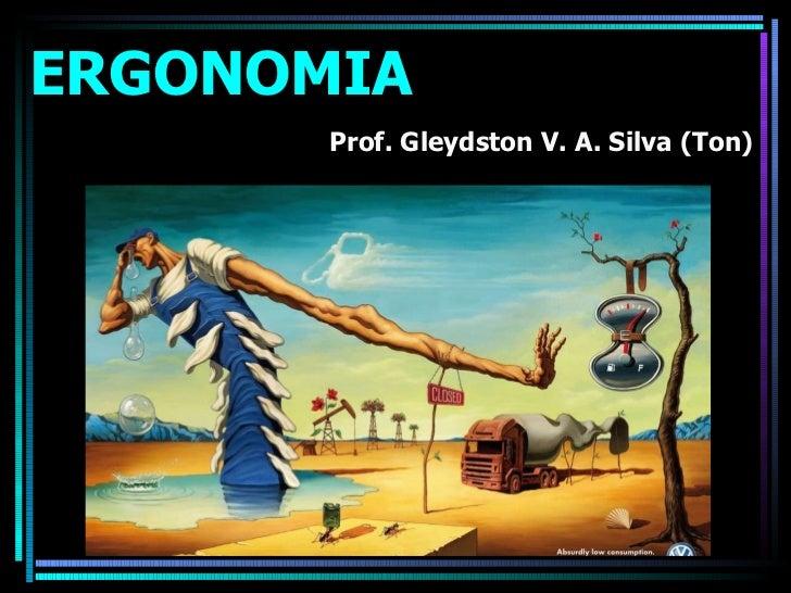 ERGONOMIA  Prof. Gleydston V. A. Silva (Ton)