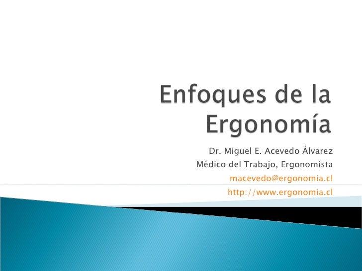 Dr. Miguel E. Acevedo Álvarez Médico del Trabajo, Ergonomista [email_address] http://www.ergonomia.cl