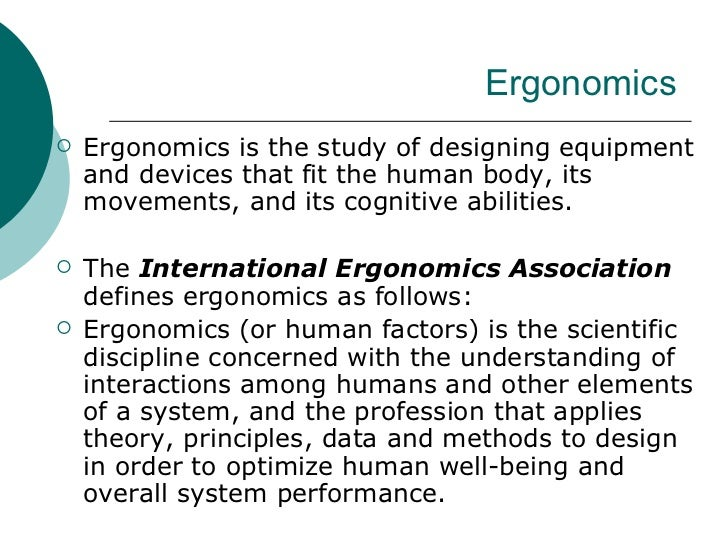 a discussion of ergonomics Ergonomics training sri-ergonomics provides several types of training programs to fit the needs of our clients lectures are integrated with examples, case studies from our consulting services, hands-on demonstrations, and class workshops.