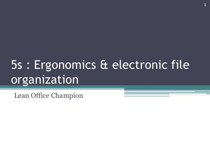 15s : Ergonomics & electronic fileorganizationLean Office Champion