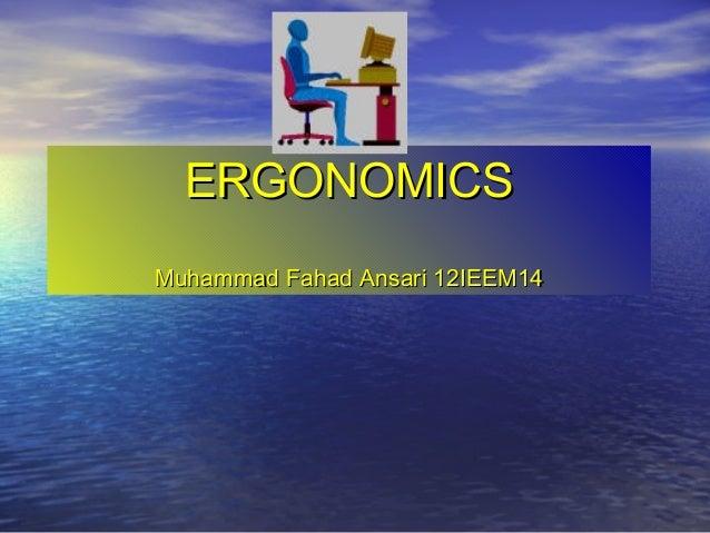 ERGONOMICSMuhammad Fahad Ansari 12IEEM14