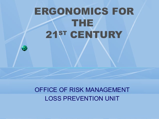 ERGONOMICS FOR THE ST 21 CENTURY  OFFICE OF RISK MANAGEMENT LOSS PREVENTION UNIT