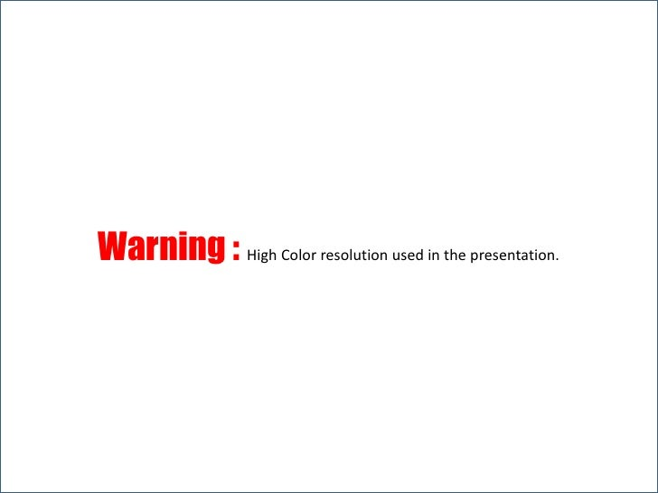 Warning : High Color resolution used in the presentation.<br />