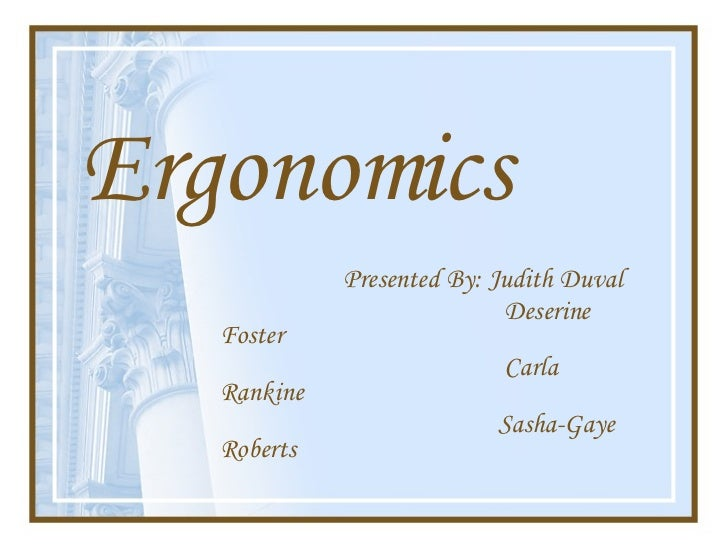 Ergonomics Presented By: Judith Duval  Deserine Foster Carla Rankine Sasha-Gaye Roberts