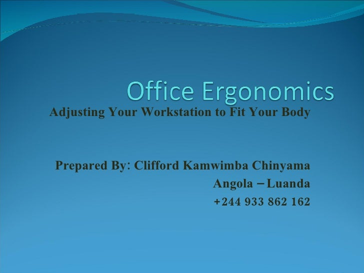 Adjusting Your Workstation to Fit Your Body Prepared By: Clifford Kamwimba Chinyama Angola – Luanda +244 933 862 162