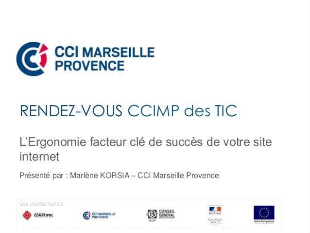 RENDEZ-VOUS CCIMP des TIC  L'Ergonomie facteur clé de succès de votre site  internet  Présenté par : Marlène KORSIA – CCI ...