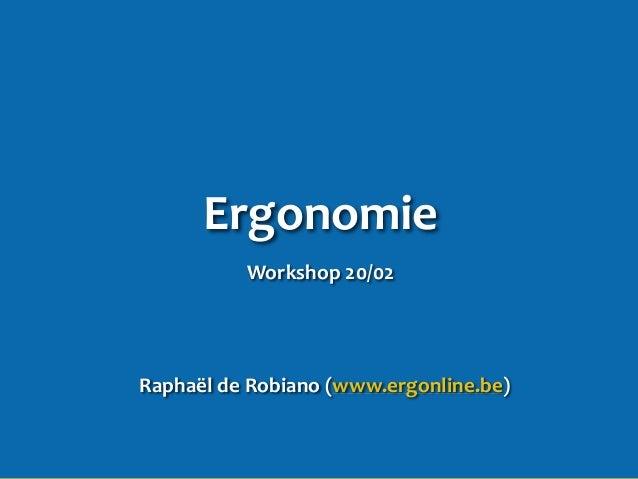 Ergonomie Workshop 20/02 Raphaël de Robiano (www.ergonline.be)