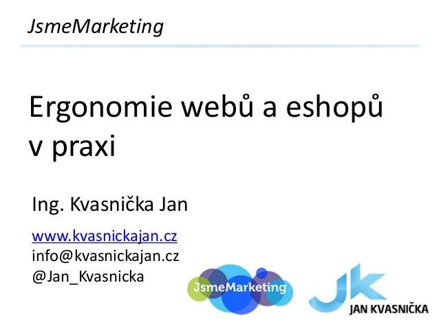Ergonomie webů a eshopů v praxi - Jan Kvasnička