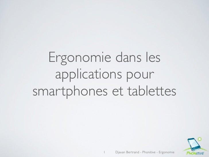 Ergonomie dans les   applications poursmartphones et tablettes           1   Djavan Bertrand - Phonitive - Ergonomie