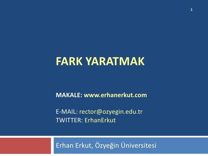 1FARK YARATMAKMAKALE: www.erhanerkut.comE-MAIL: rector@ozyegin.edu.trTWITTER: ErhanErkutErhan Erkut, Özyeğin Üniversitesi