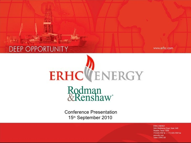 ERHC Energy Inc. Presentation to the Rodman & Renshaw Annual Global Investment Conference