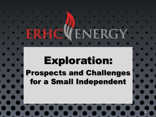 Exploration: Prospects and Challenges for a Small Independent 1