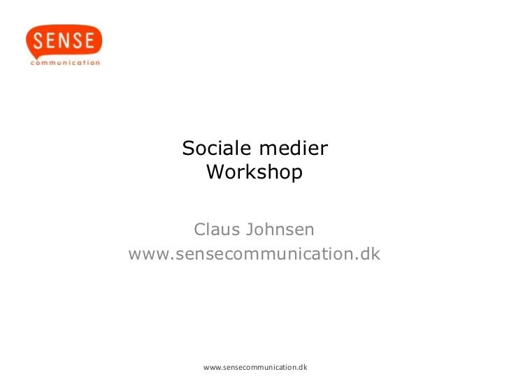 Sociale medier       Workshop      Claus Johnsenwww.sensecommunication.dk       www.sensecommunication.dk