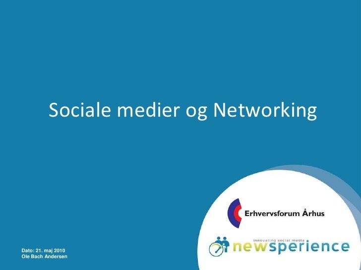 Dato: 21. maj 2010<br />Ole Bach Andersen<br />Sociale medier og Networking<br />