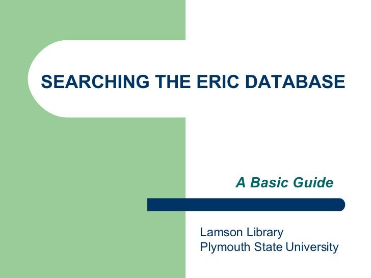 SEARCHING THE ERIC DATABASE A Basic Guide Lamson Library Plymouth State University