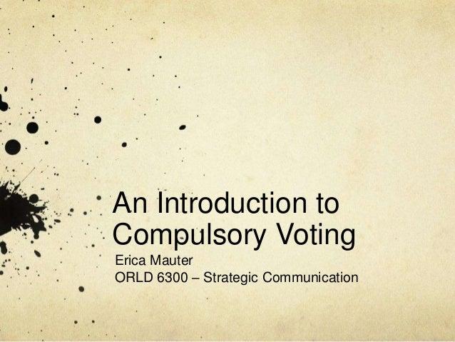 An Introduction toCompulsory VotingErica MauterORLD 6300 – Strategic Communication