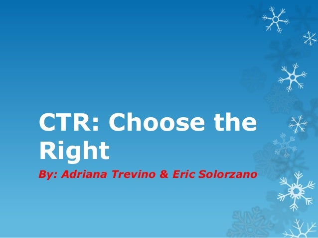 CTR: Choose the Right By: Adriana Trevino & Eric Solorzano