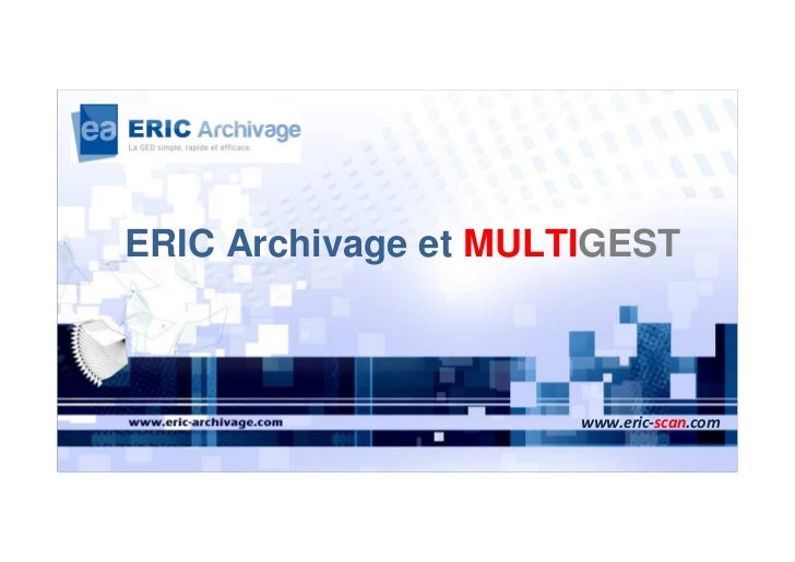 ERIC Archivage et MULTIGEST                      www.eric-scan.com