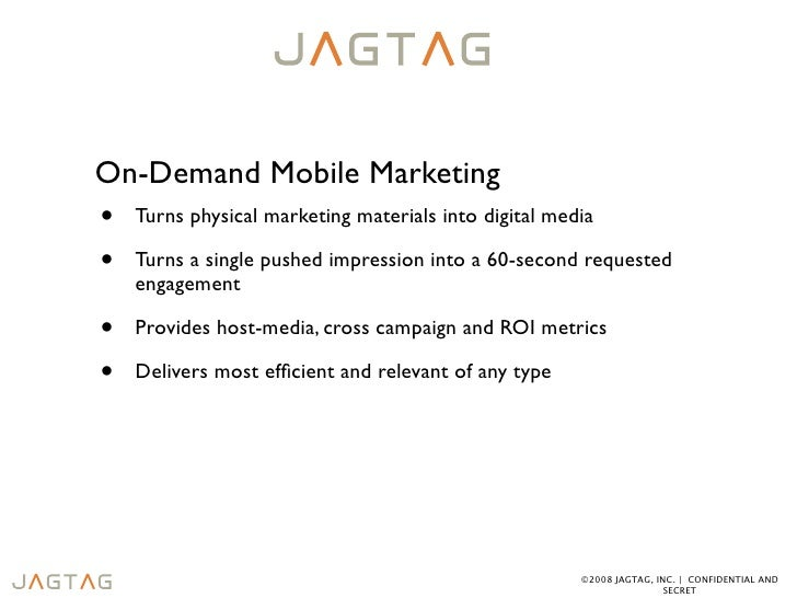 On-Demand Mobile Marketing •   Turns physical marketing materials into digital media  •   Turns a single pushed impression...