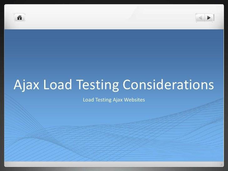 Ajax Load Testing Considerations<br />Load Testing Ajax Websites<br />