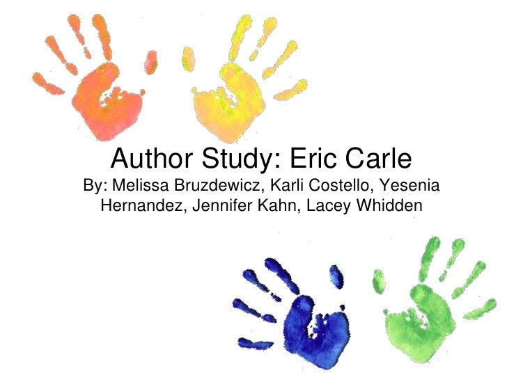 Author Study: Eric CarleBy: Melissa Bruzdewicz, Karli Costello, Yesenia Hernandez, Jennifer Kahn, Lacey Whidden<br />
