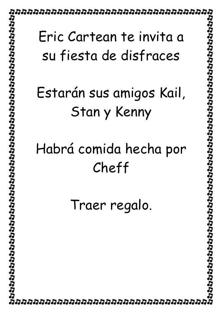 Eric Cartean te invita asu fiesta de disfracesEstarán sus amigos Kail,     Stan y KennyHabrá comida hecha por        Cheff...