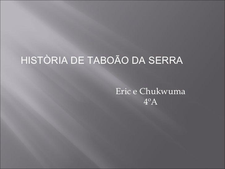 HISTÒRIA DE TABOÃO DA SERRA               Eric e Chukwuma                       4ºA