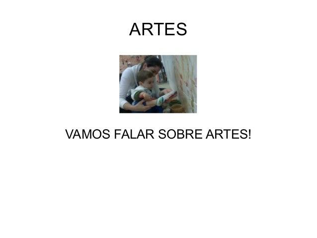 ARTES  VAMOS FALAR SOBRE ARTES!