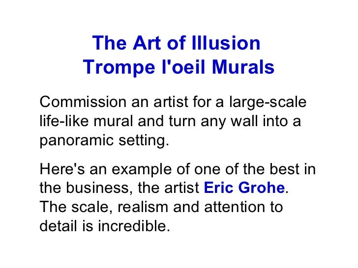 The Art of Illusion      Trompe loeil MuralsCommission an artist for a large-scalelife-like mural and turn any wall into a...