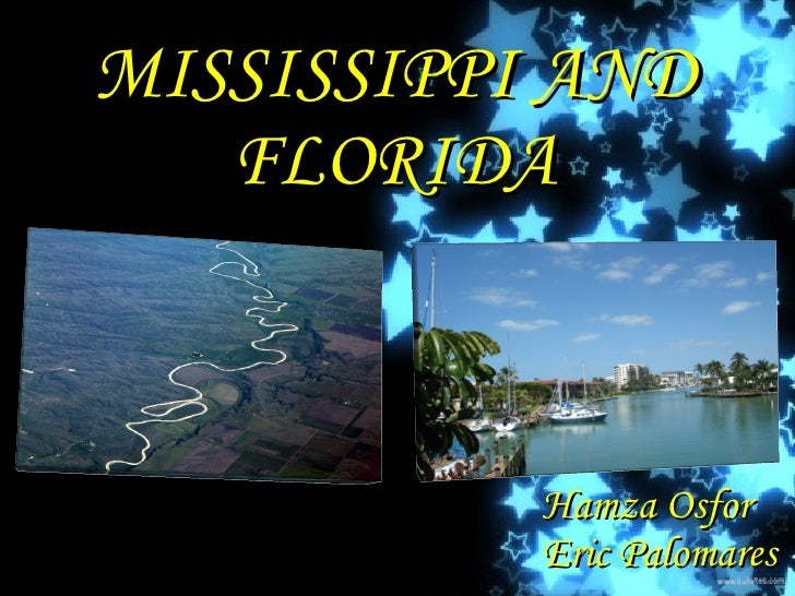 MISSISSIPPI AND   FLORIDA           Hamza Osfor           Eric Palomares