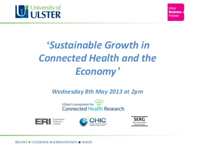 'Sustainable Growth inConnected Health and theEconomy'Wednesday 8th May 2013 at 2pm
