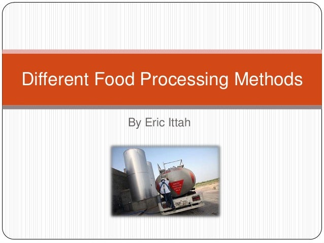 Different Food Processing Methods            By Eric Ittah