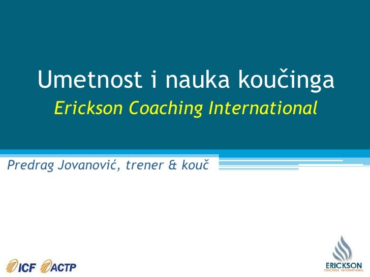 Umetnost i naukakoučinga<br />Erickson Coaching International<br />Predrag Jovanović, trener& kouč<br />