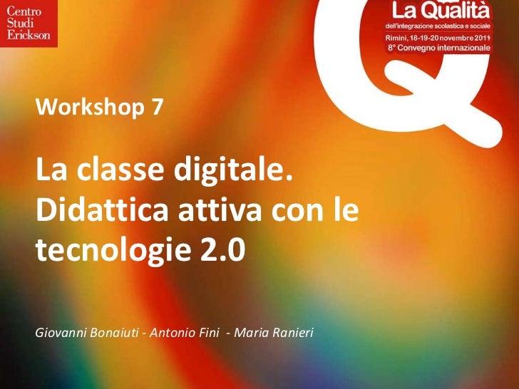 Workshop 7La classe digitale.Didattica attiva con letecnologie 2.0Giovanni Bonaiuti - Antonio Fini - Maria Ranieri