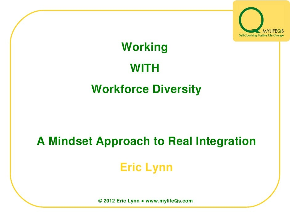 Working                     WITH         Workforce DiversityA Mindset Approach to Real Integration                 Eric Ly...