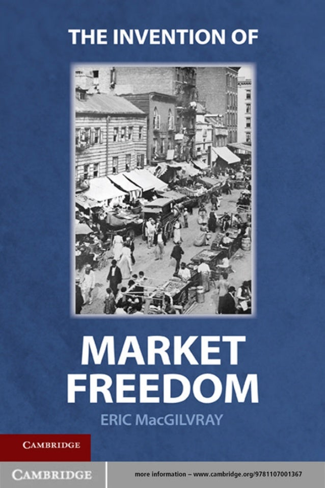 Eric Mac Gilvray: The invention of market freedom