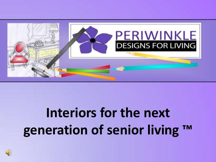 Interiors for the next generation of senior living ™<br />