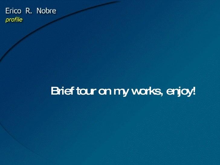 Brief tour on my works, enjoy!