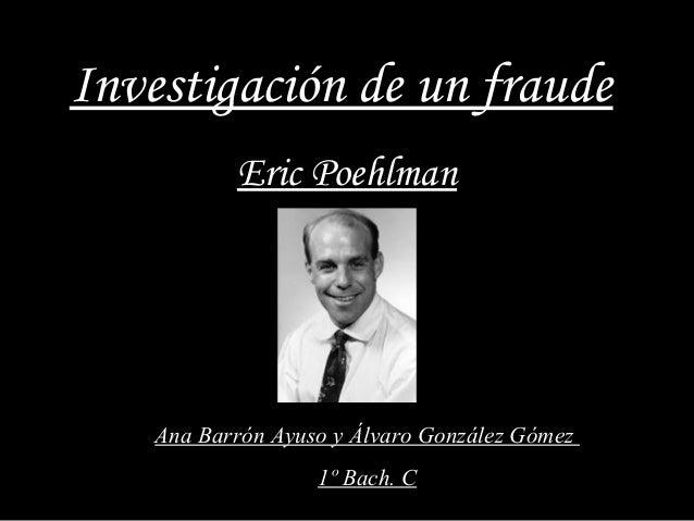 Investigación de un fraude           Eric Poehlman    Ana Barrón Ayuso y Álvaro González Gómez                   1º Bach. C