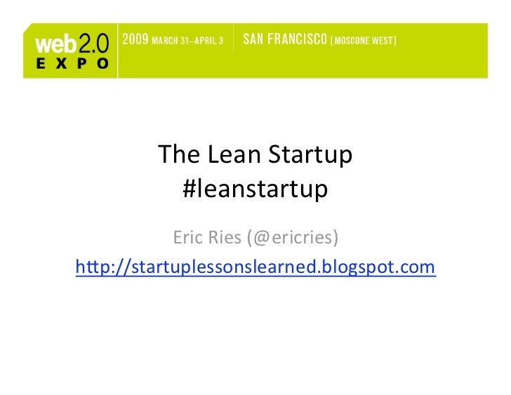 TheLeanStartup            #leanstartup            EricRies(@ericries) h7p://startuplessonslearned.blogspot.com