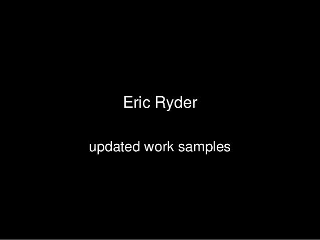 Eric Ryder work samples updated 121212