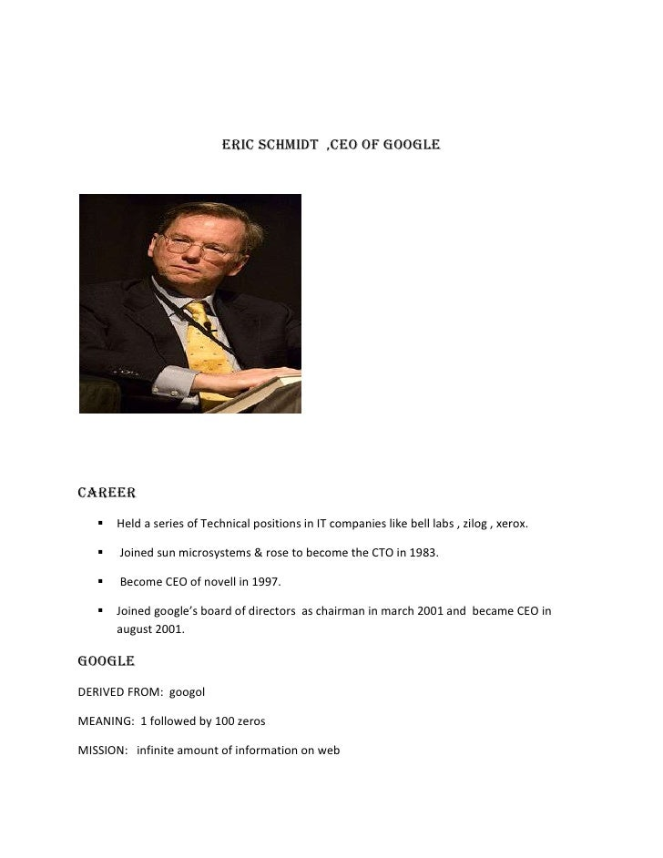 ERIC SCHMIDT  ,CEO OF GOOGLE<br />CAREER<br />Held a series of Technical positions in IT companies like bell labs , zilog ...