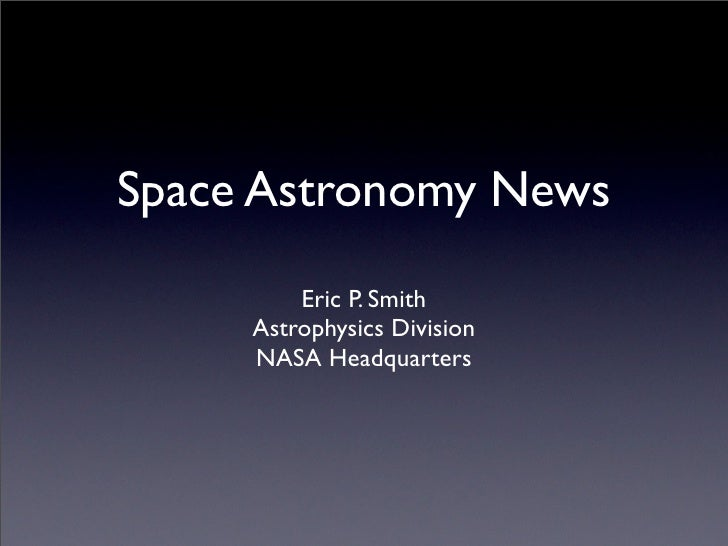 Space Astronomy News          Eric P. Smith      Astrophysics Division      NASA Headquarters