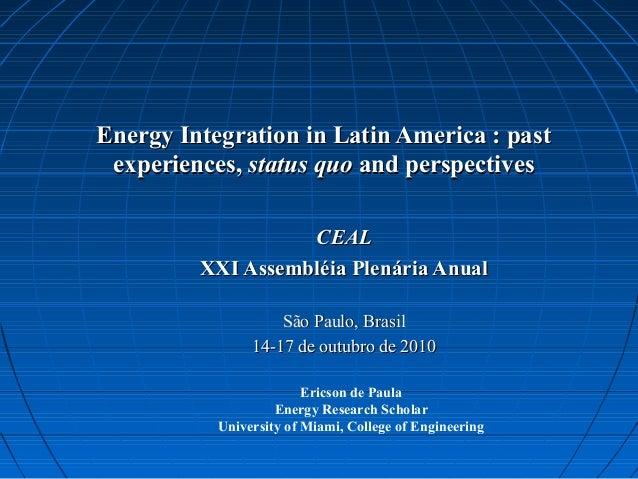 Energy Integration in Latin America : pastEnergy Integration in Latin America : past experiences,experiences, status quost...