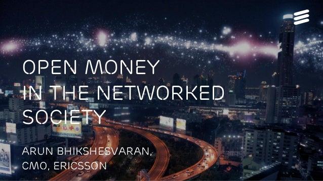 Money2020 | © Ericsson AB 2013 | 2013-10-08 | Page 1 OPEn Money in the networked society Arun Bhikshesvaran, CMO, ericsson