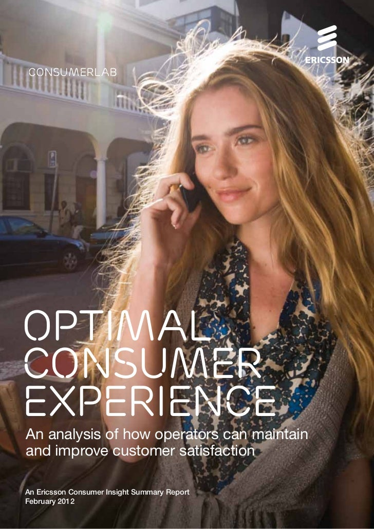 consumerlabOPTIMALCONSUMEREXPERIENCEAn analysis of how operators can maintainand improve customer satisfactionAn Ericsson ...