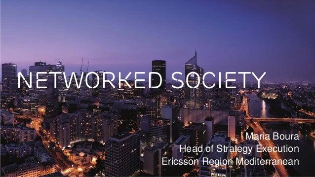 networked society Maria Boura Head of Strategy Execution Ericsson Region Mediterranean