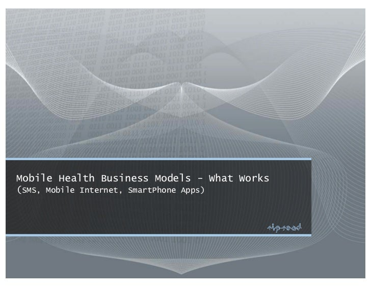 Mobile Health Business Models - What Works(SMS, Mobile Internet, SmartPhone Apps)