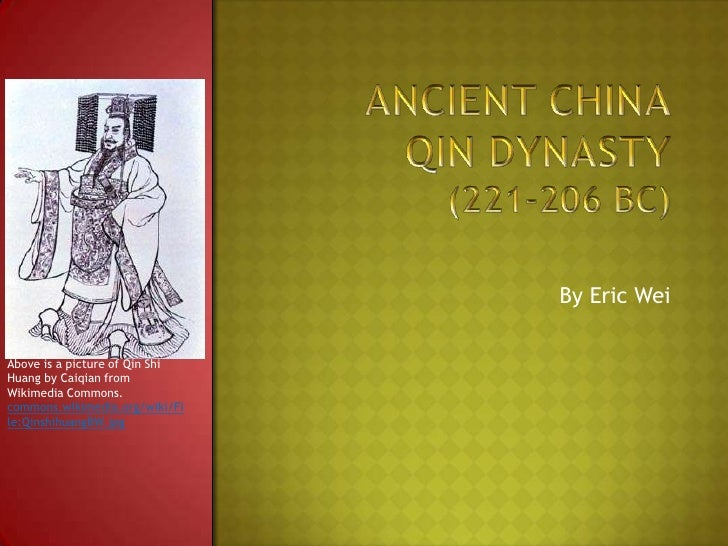 Ancient ChinaQin Dynasty(221-206 BC)<br />By Eric Wei<br />Above is a picture of Qin Shi Huang by Caiqian from Wikimedia C...