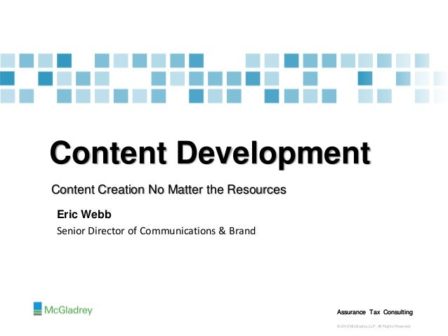 Content DevelopmentContent Creation No Matter the ResourcesEric WebbSenior Director of Communications & Brand             ...